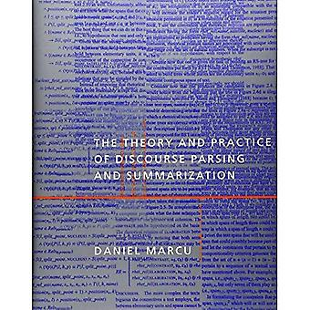 The Theory and Practice of� Discourse Parsing and Summarization