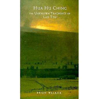 Hua Hu Ching by Walker & Brian
