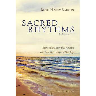 Sacred Rhythms Participants Guide Spiritual Practices that Nourish Your Soul and Transform Your Life by Barton & Ruth Haley