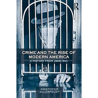 Kriminalität und der Aufstieg des modernen Amerika eine Geschichte von 18651941 von Allerfeldt & Kristofer