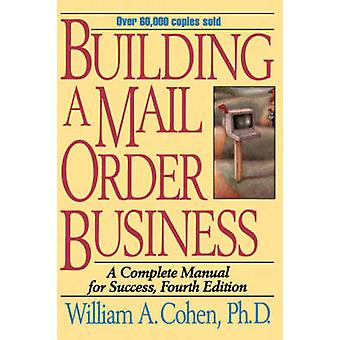 Building a Mail Order Business A Complete Manual for Success by Cohen & William A.
