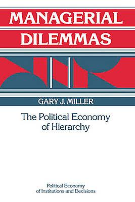 Managerial Dilemmas The Political Economy of Hierarchy by Miller & Gary J.