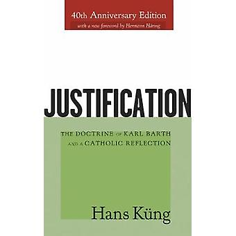 Justification The Doctrine of Karl Barth and a Catholic Reflection Anniversary by Kung & Hans