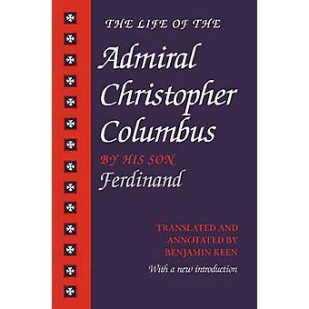 La vie de l'amiral Christopher Columbus par son fils Ferdinand par Keen & Benjamin