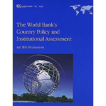 The World Banks Country Policy and Institutional AssessmentAn IEG Evaluation by The World Bank