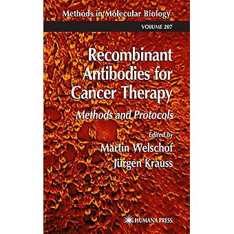 Recombinant Antibodies for Cancer Therapy  Methods and Protocols by Welschof & Martin