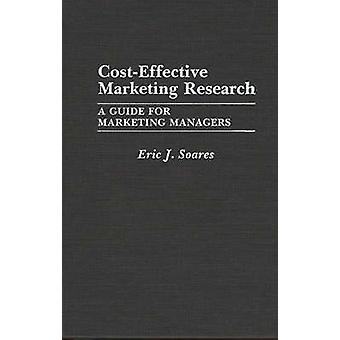 CostEffective Marketing Research A Guide for Marketing Managers by Soares & Eric J.