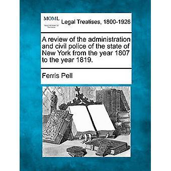 Een overzicht van het beheer en de civiele politiemacht van de staat van New York uit het jaar 1807 tot het jaar 1819. door Pell & Ferris