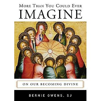 More Than You Could Ever Imagine On Our Becoming Divine by Owens & Bernie