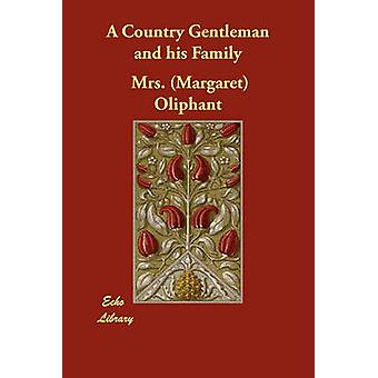 A Country Gentleman and His Family by Oliphant & Margaret Wilson