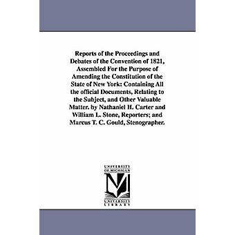 Reports of the Proceedings and Debates of the Convention of 1821 Assembled For the Purpose of Amending the Constitution of the State of New York Containing All the official Documents Relating to th by New York State Constitutional conventi