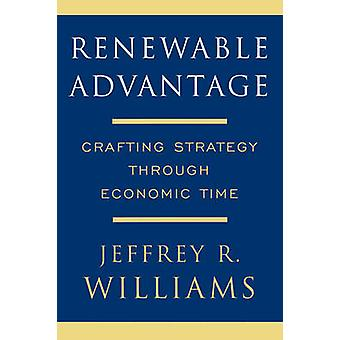 Renewable Advantage Crafting Strategy Through Economic Time by Williams & Jeffrey