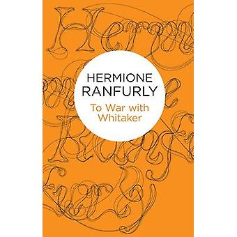 To War with Whitaker Wartime Diaries of the Countess of Ranfurly 193945 by Ranfurly & Hermione