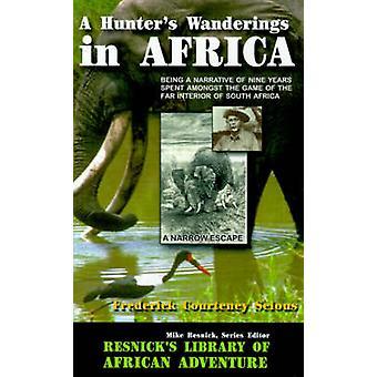 Ein Jäger-Wanderungen in Afrika als eine Erzählung über neun Jahre verbrachte unter das Spiel weit Innenministerium der Republik Südafrika von Selous & Frederick Courteney
