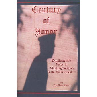 Century of Honor Excellence and Valor in Washington State Law Enforcement by Victor & Rae Anna