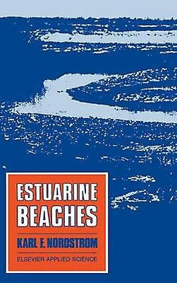 Estuarine Beaches An Introduction to the Physical and Huhomme Factors Affecting Use and Management of Beaches in Estuaries Lagoons Bays by Nordstrom & Karl F.