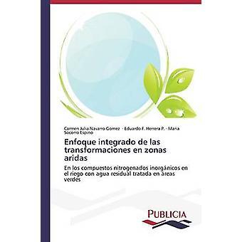 Enfoque integrado de las transformaciones en zonas aridas by Navarro Gomez Carmen Julia