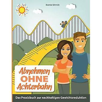 Abnehmen Ohne Achterbahn da Schmidt & Beatrice