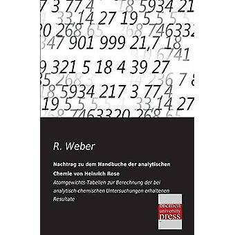 Nachtrag Zu Dem Handbuche Der Analytischen Chemie Von Heinrich Rose by Weber & R.