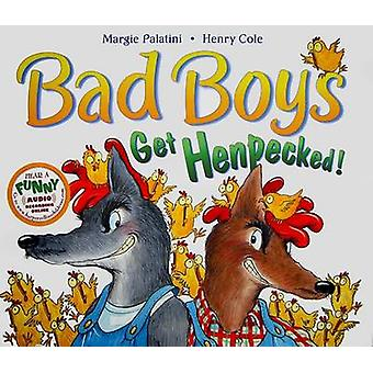 Bad Boys Get Henpecked! by Margie Palatini - Henry Cole - 97800607443