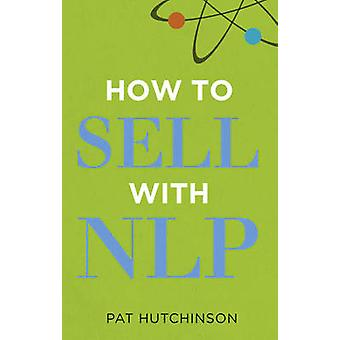 How to Sell with NLP by Pat Hutchinson - 9780273735427 Book