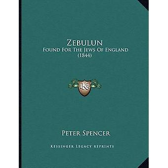 Zebulun - Found for the Jews of England (1844) by Peter Spencer - 9781