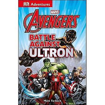DK Adventures - Marvel the Avengers - Battle Against Ultron by DK Publi