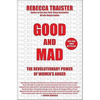 Good and Mad - The Revolutionary Power of Women's Anger by Good and Ma