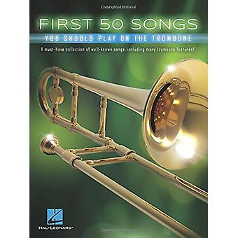 First 50 Songs You Should Play on the Trombone by Hal Leonard Corp -