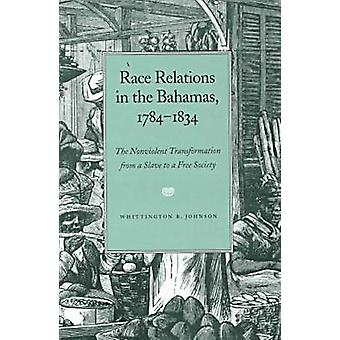 Race Relations in the Bahamas - 1784-1834 by Whittington B. Johnson -