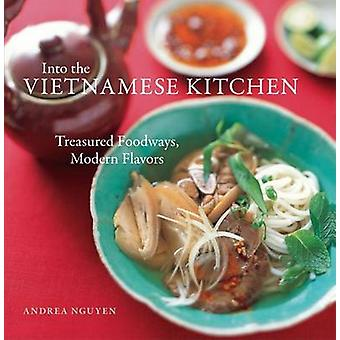 Into the Vietnamese Kitchen - Treasured Foodways - Modern Flavours by
