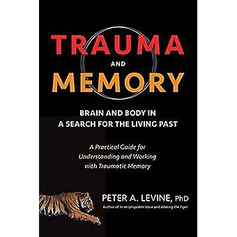 Trauma and Memory - Brain and Body in a Search for the Living Past - A