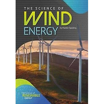 The Science of Wind Energy by Maddie Spalding - 9781682823095 Book