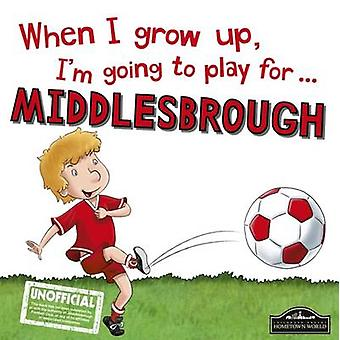 When I Grow Up I'm Going to Play for Middlesbrough by Gemma Cary - 97