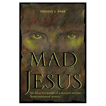 Mad Jesus: Das letzte Testament eines Huichol Messias aus Nordwestmexiko