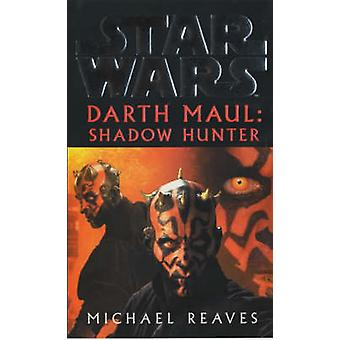 Star Wars - Darth Maul - Shadow Hunter by Michael Reaves - 97800994105