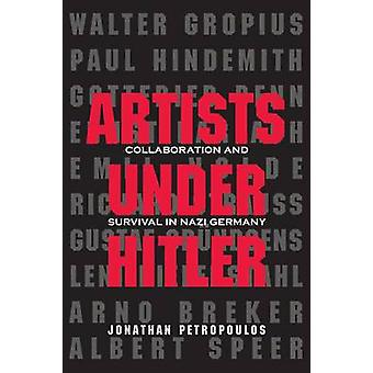 Artists Under Hitler - Collaboration and Survival in Nazi Germany by J
