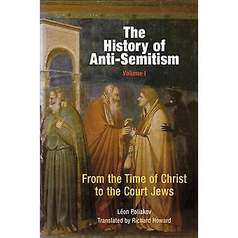 The History of Anti-semitism - From the Time of Christ to the Court Je