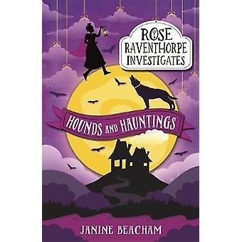 Rose Raventhorpe undersøker - hundene og Hauntings - bok 3 av Janine