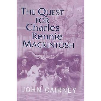 The Quest for Charles Rennie Mackintosh by John Cairney - 97818428205