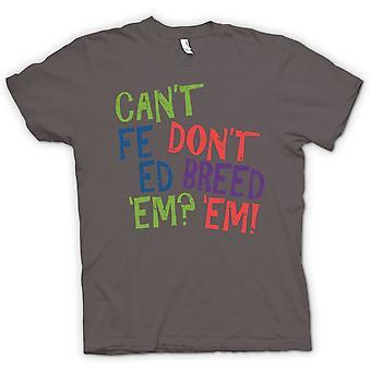 Cant Feed Em, Don�t Breed Em - Funny Women T Shirt