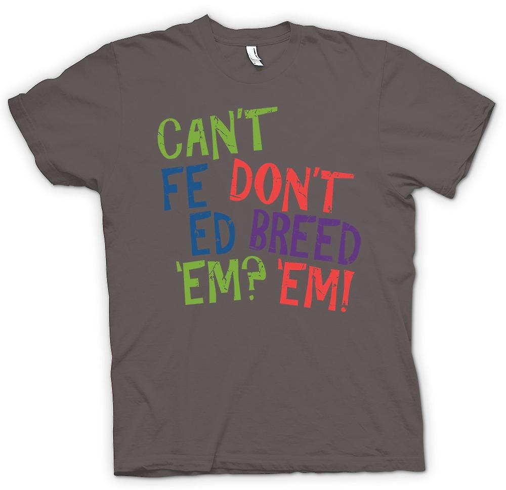 Mens T-shirt - Cant Feed Em, Don�t Breed Em - Funny