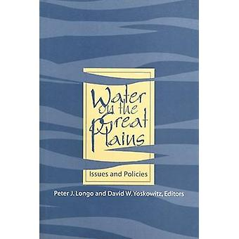 Water on the Great Plains - Issues and Policies by David W. Yoskowitz