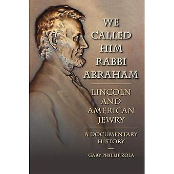 We Called Him Rabbi Abraham: Lincoln and American Jewry, a Documentary History