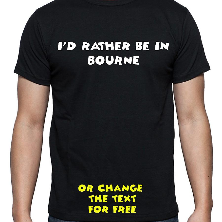 I'd Rather Be In Bourne Black Hand Printed T shirt
