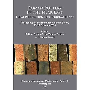 Roman Pottery in the Near East. Local Production and Regional Trade: Proceedings of Round Table Held in Berlin...