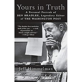 Yours in Truth: A Personal� Portrait of Ben Bradlee, Legendary Editor of the Washington Post