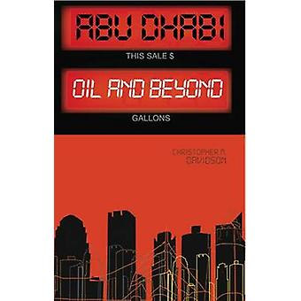 Abu Dhabi - Oil and Beyond by M. Christopher Davidson - 9781849041539