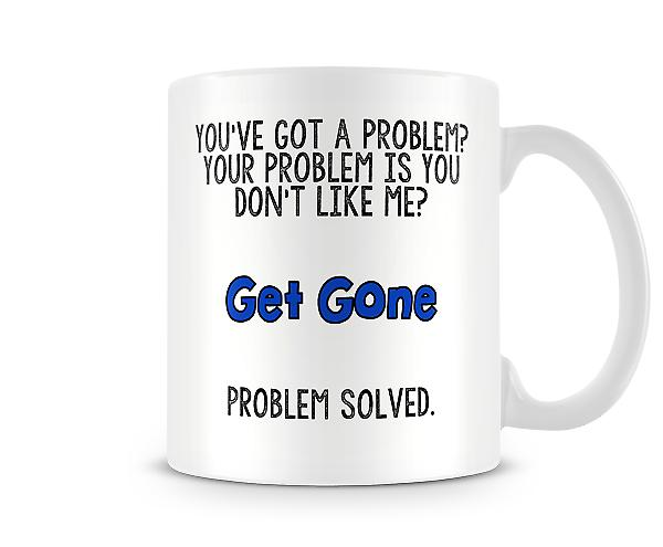 Decorative You've Got A Problem? Mug