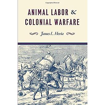 Animal Labor and Colonial Warfare by Animal Labor and Colonial Warfar